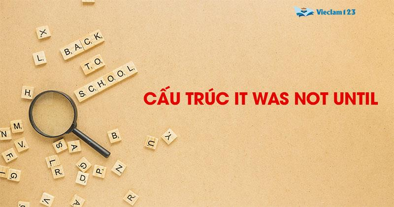 Cấu trúc it was not until
