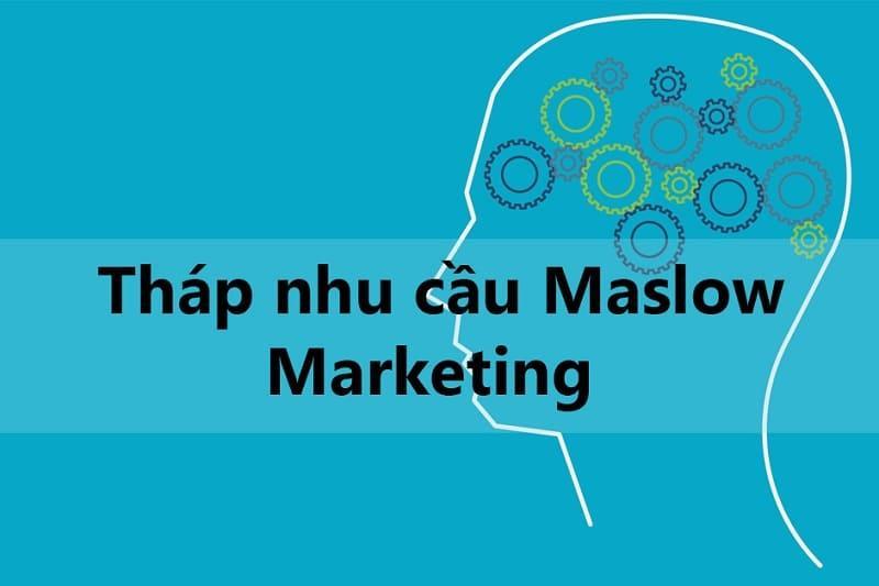 ứng dụng tháp nhu cầu Maslow trong marketing