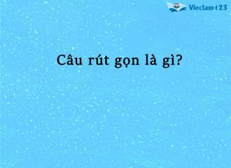 Câu rút gọn là gì? Nắm chắc kiến thức câu rút gọn trong tiếng Việt