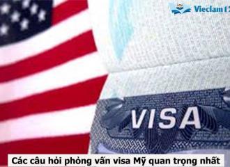 Tổng hợp các câu hỏi phỏng vấn visa Mỹvà các trả lời