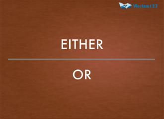 Either or là gì? Cấu trúc Either or, Neither nor và bài tập