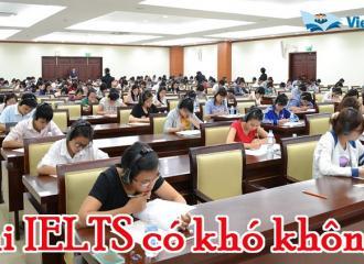 Giải đáp thắc mắc thi IELTS có khó không?