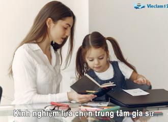Kinh nghiệm chọn trung tâm gia sư ở Hồ Chí Minh