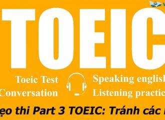 Mẹo thi Part 3 TOEIC, chiến thuật đối phó với các đoạn hội thoại