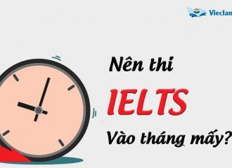 Nên thi IELTS vào tháng mấy? Tháng nào đề thi IELTS khó