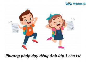 Phương pháp dạy tiếng Anh lớp 1 cho trẻ hiệu quả nhất