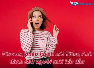 Phương pháp luyện nói Tiếng Anh dành cho người mới bắt đầu