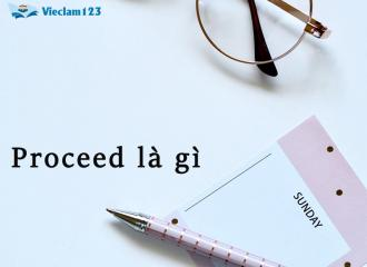Proceed là gì? Tất cả ý nghĩa của Proceed trong tiếng Anh