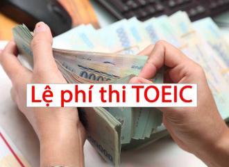 Tìm hiểu lệ phí thi TOEIC chi tiết dành cho tất cả mọi người