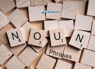 Tổng hợp kiến thức về cụm danh từ tiếng Anh (Noun Phrase)