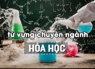Từ vựng tiếng Anh chuyên ngành hóa học cần phải ghi nhớ
